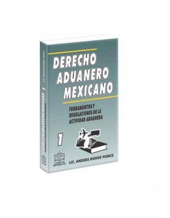 Derecho Aduanero Mexicano Tomo 1 Fundamentos y Regulaciones de la Actividad Aduanera