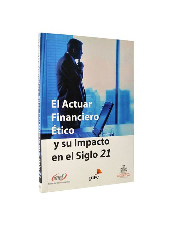 El Actuar Financiero Ético y su impacto en el siglo 21 (pasta blanda)