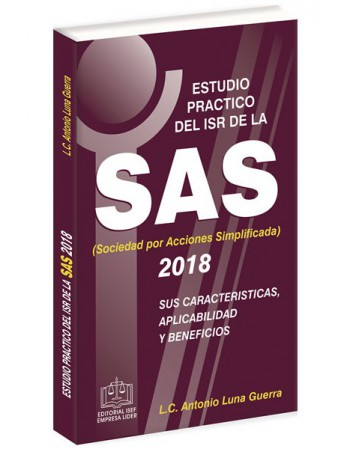 SWF ESTUDIO PRACTICO DEL ISR DE LA SAS SUS CARACTERÍSTICAS APLICABILIDAD Y BENEFICIOS 2018