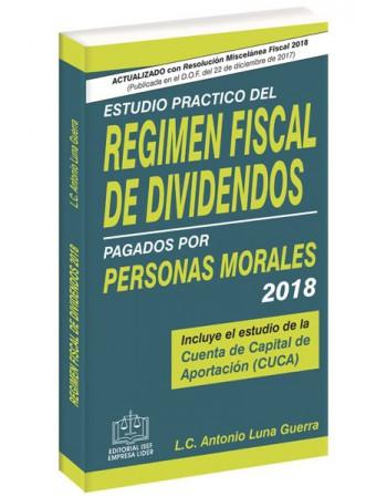 ESTUDIO PRACTICO DEL RÉGIMEN FISCAL DE DIVIDENDOS PAGADOS POR PERSONAS MORALES 2018