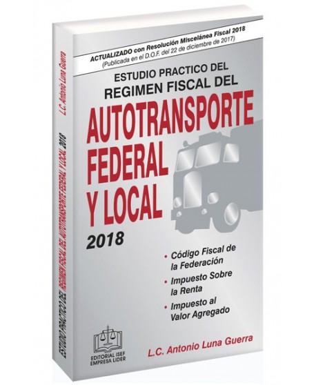 ESTUDIO PRÁCTICO DEL RÉGIMEN FISCAL DEL AUTOTRANSPORTE FEDERAL Y LOCAL 2018