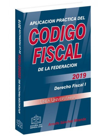APLICACIÓN PRACTICA DEL CÓDIGO FISCAL 2019