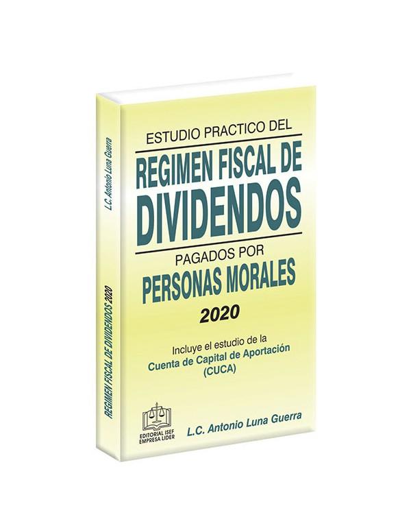 ESTUDIO PRACTICO DEL REGIMEN FISCAL DE DIVIDENDOS PAGADOS POR PERSONAS MORALES 2020
