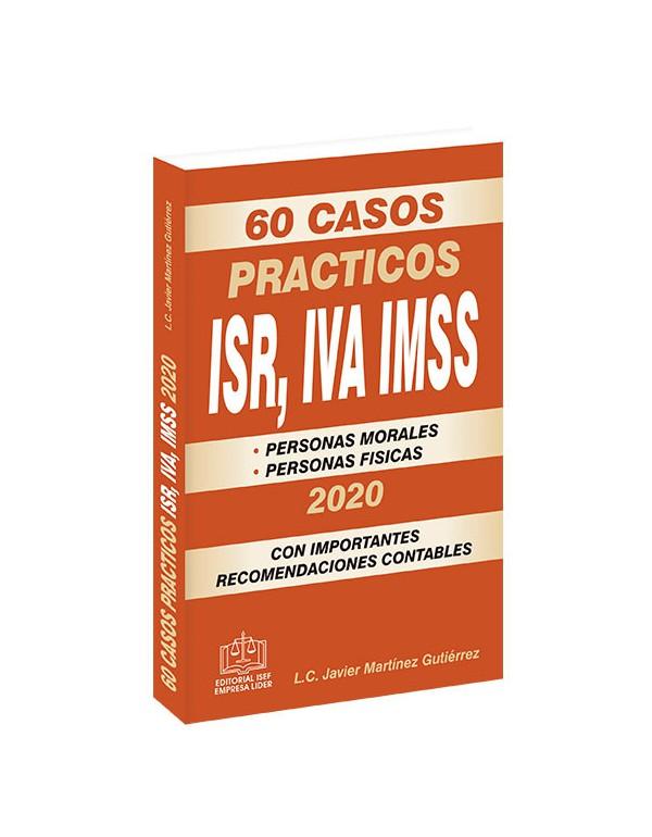 60 CASOS PRÁCTICOS ISR, IVA, IMSS 2020