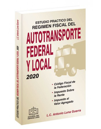 ESTUDIO PRÁCTICO DEL RÉGIMEN FISCAL DEL AUTOTRANSPORTE FEDERAL Y LOCAL 2020