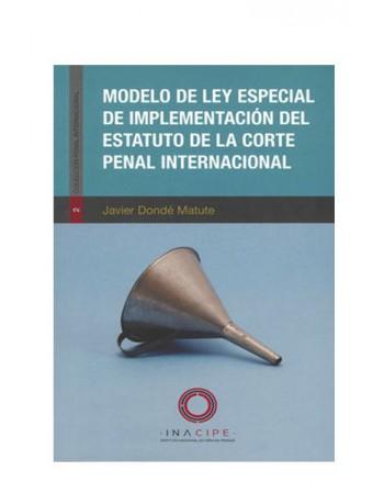 Modelo de Ley Especial de Implementación del Estatuto de la Corte Penal Internacional (DIJURIS)