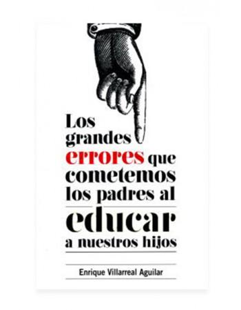 Los Grandes Errores que Cometemos los Padres al Educar a Nuestros Hijos (LIB LEC Y SER)