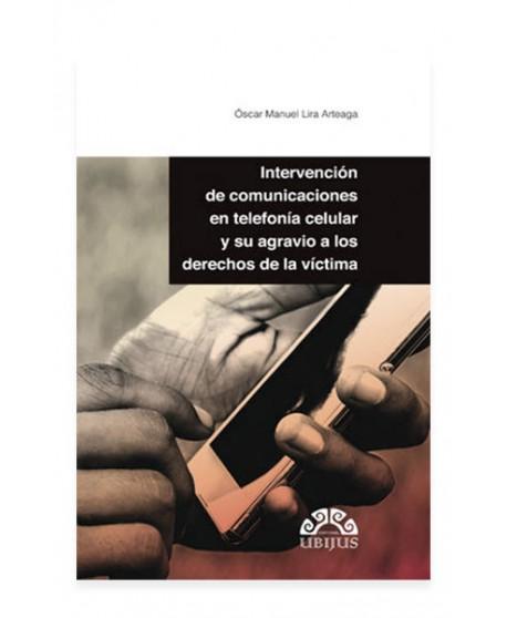 Intervención de Comunicaciones en Telefonía Celular y su Agravio a los Derechos de la Víctima (UBIJUS)