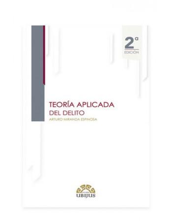 Teoría Aplicada del Delito 2da Edición 2017 (UBIJUS)