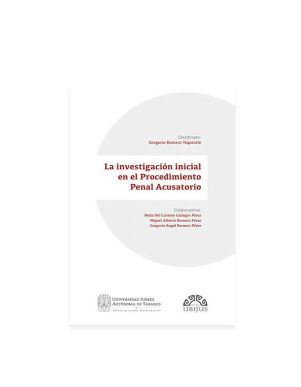 La Investigación Inicial en el Procedimiento Penal Acusatorio 2018 (UBIJUS)
