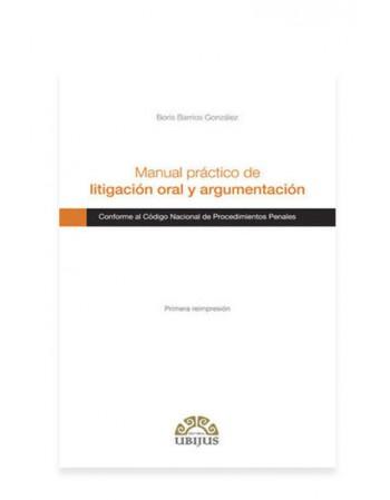 Manual Práctico de Litigación Oral y Argumentación. (UBIJUS)