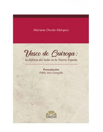 Vasco de Quiroga: La Defensa del Indio en la Nueva España (UBIJUS)