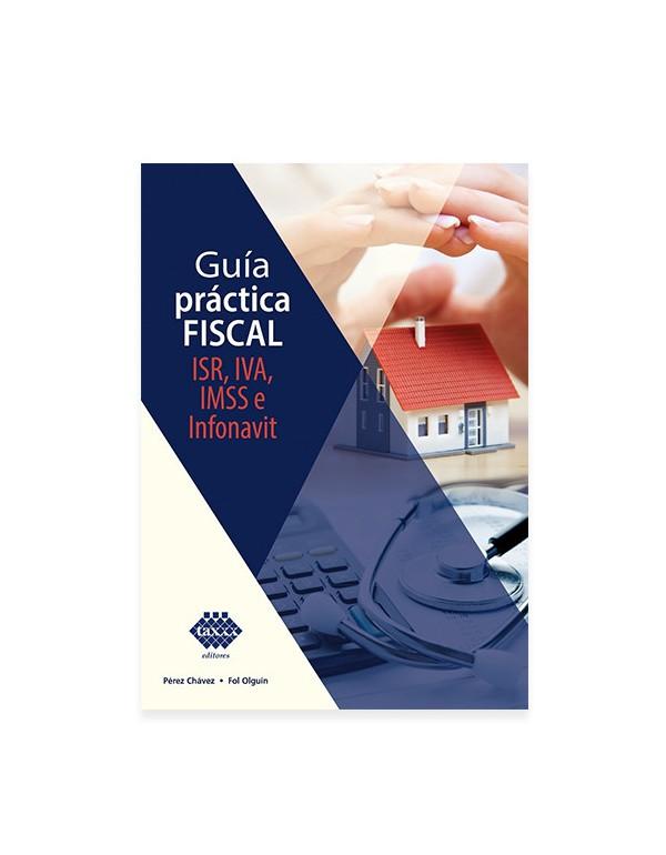 Guía Práctica Fiscal. ISR, IVA, IMSS e INFONAVIT 2020 (TAX)