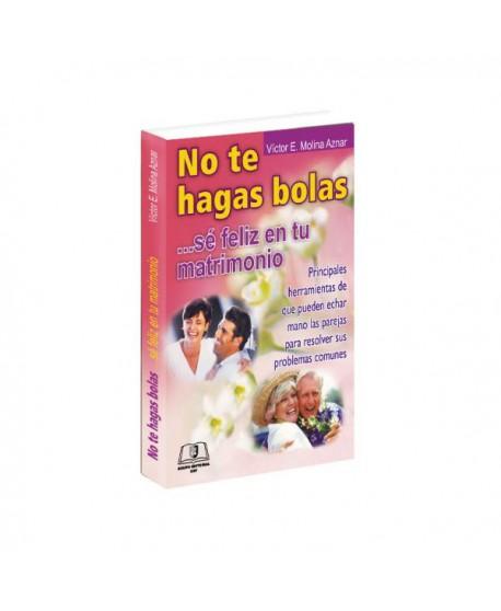 No te Hagas Bolas... Sé Feliz en tu Matrimonio