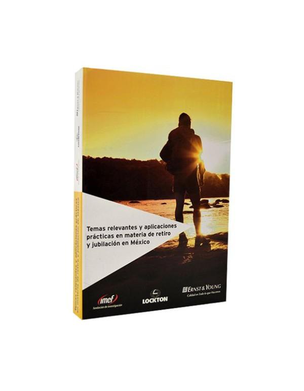Temas Relevantes y aplicaciones prácticas en materia de Retiro y Jubilación en México (Pasta Dura)